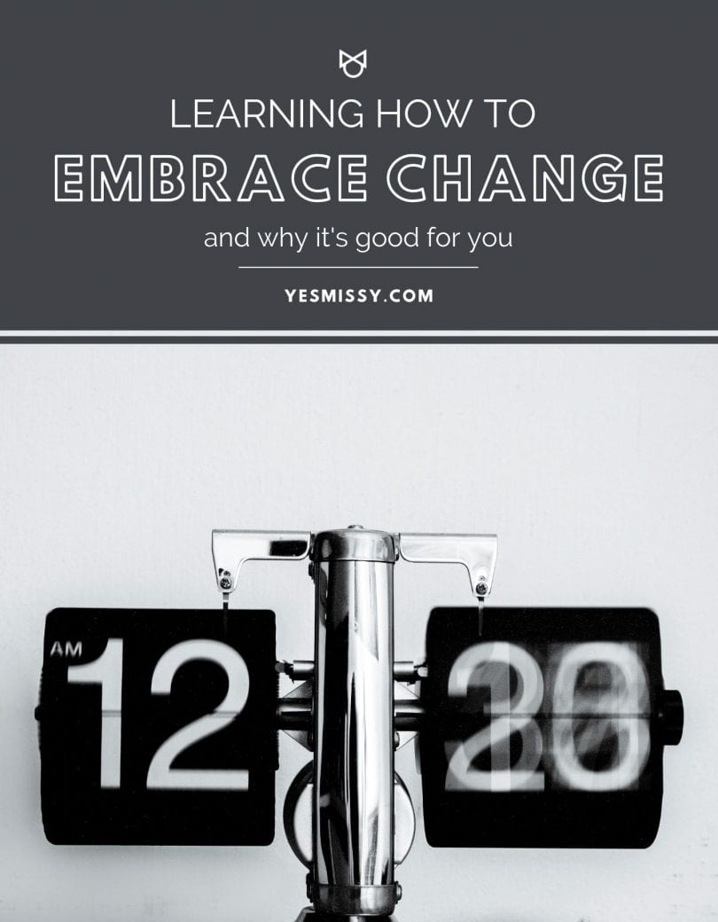 Tips on how to handle change in your life whether it's welcomed or not.